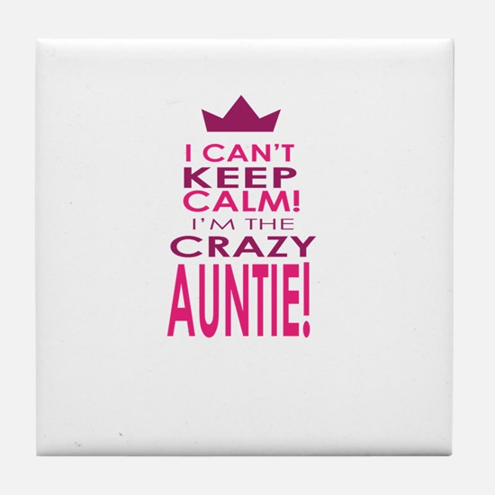 I cant keep calm calm crazy aunt Tile Coaster