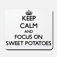 Keep Calm and focus on Sweet Potatoes Mousepad