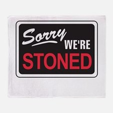 Sorry We're Stoned Throw Blanket