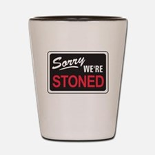 Sorry We're Stoned Shot Glass