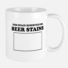 This Space Reserved For Beer Stains Mugs