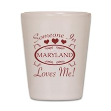 Somebody In Maryland Loves Me Shot Glass