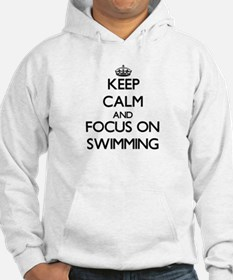 Keep Calm and focus on Swimming Hoodie