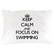 Keep Calm and focus on Swimming Pillow Case