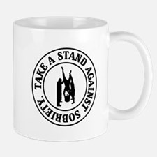 Take A Stand Against Sobriety Mugs