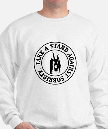 Take A Stand Against Sobriety Sweatshirt