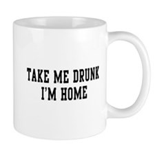 Take Me Drunk I'm Home Mugs