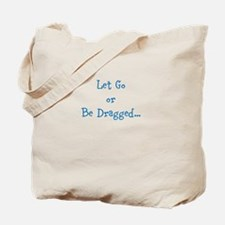 Let Go or Be Dragged. Tote Bag