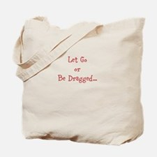 Let Go or Be Dragged... Tote Bag