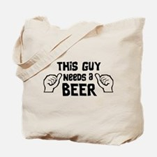 This Guy Needs A Beer Tote Bag