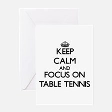 Keep Calm and focus on Table Tennis Greeting Cards