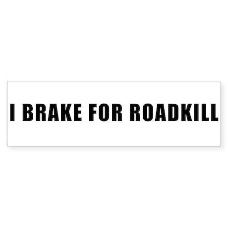 I Brake For Roadkill Bumper Sticker