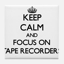 Keep Calm and focus on Tape Recorders Tile Coaster