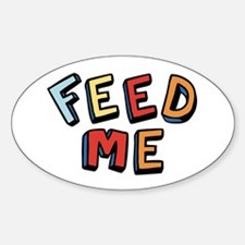 Feed me. Oval Decal