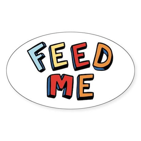 Feed me. Oval Sticker
