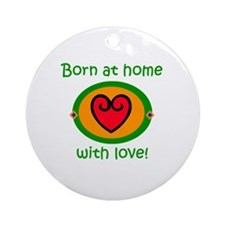 Born at Home with Love Ornament (Round)