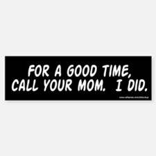 For a Good Time Call Mom Bumper Bumper Bumper Sticker