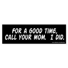 For a Good Time Call Mom Bumper Bumper Sticker