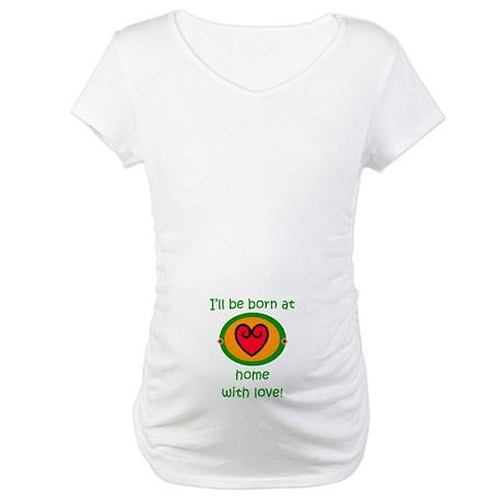 I'll be born at home Maternity T-Shirt