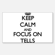 Keep Calm and focus on Tells Decal
