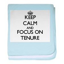 Keep Calm and focus on Tenure baby blanket
