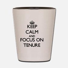 Keep Calm and focus on Tenure Shot Glass