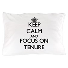 Keep Calm and focus on Tenure Pillow Case