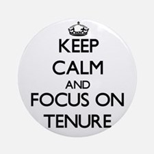Keep Calm and focus on Tenure Ornament (Round)