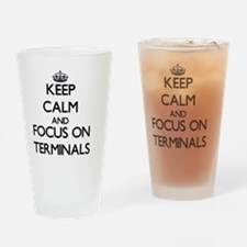 Keep Calm and focus on Terminals Drinking Glass