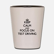 Keep Calm and focus on Test Driving Shot Glass