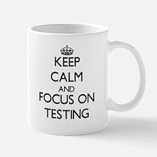Keep Calm and focus on Testing Mugs