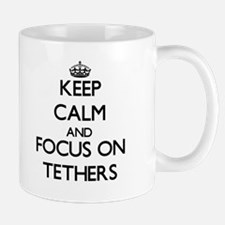Keep Calm and focus on Tethers Mugs
