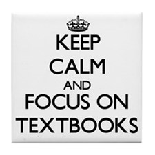 Keep Calm and focus on Textbooks Tile Coaster