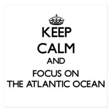 Keep Calm and focus on The Atlantic Oc Invitations