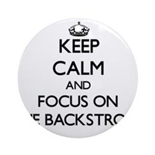 Keep Calm and focus on The Backst Ornament (Round)