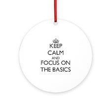 Keep Calm and focus on The Basics Ornament (Round)