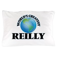 World's Greatest Reilly Pillow Case