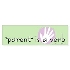 """Parent"" Is a Verb Bumper Bumper Sticker"