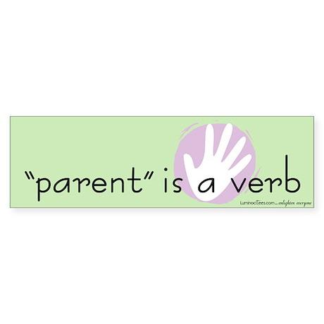 """""""Parent"""" Is a Verb Bumper Sticker"""