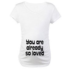 You are already so loved Shirt