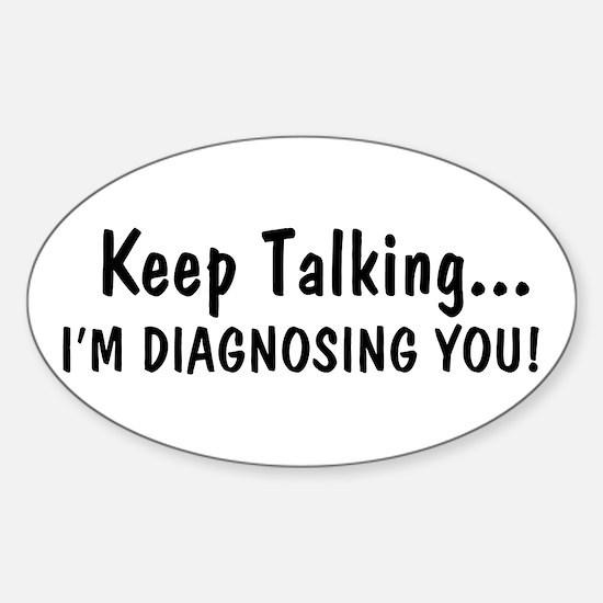 Keep Talking Im Diagnosing You Decal
