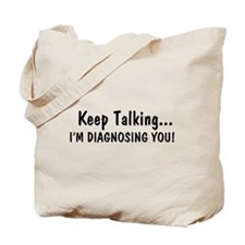 Keep Talking Im Diagnosing You Tote Bag
