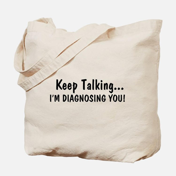 Keep Talking Im Diagnosing You Tote Bag
