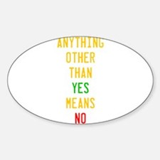 Anything Other Than Yes Means No Decal