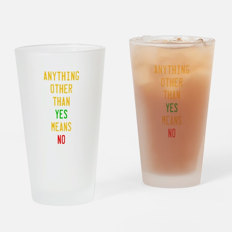 Anything Other Than Yes Means No Drinking Glass