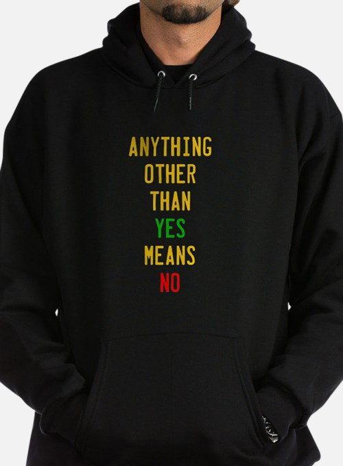 Anything Other Than Yes Means No Hoodie (dark)