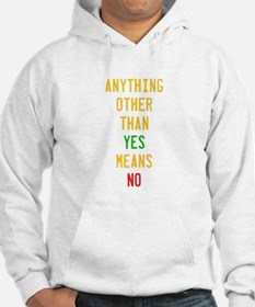 Anything Other Than Yes Means No Hoodie