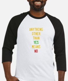 Anything Other Than Yes Means No Baseball Jersey
