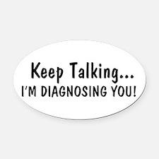 Keep Talking Im Diagnosing You Oval Car Magnet