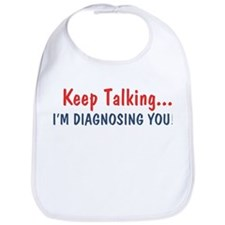 Keep Talking I'm Diagnosing You Bib
